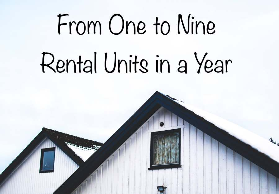 From One to Nine Rental Units in a Year