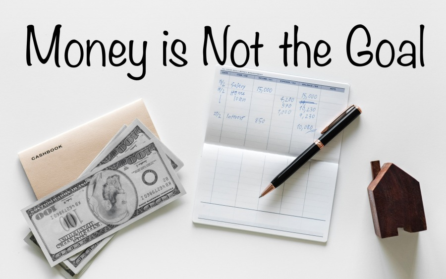 Money is Not the Goal