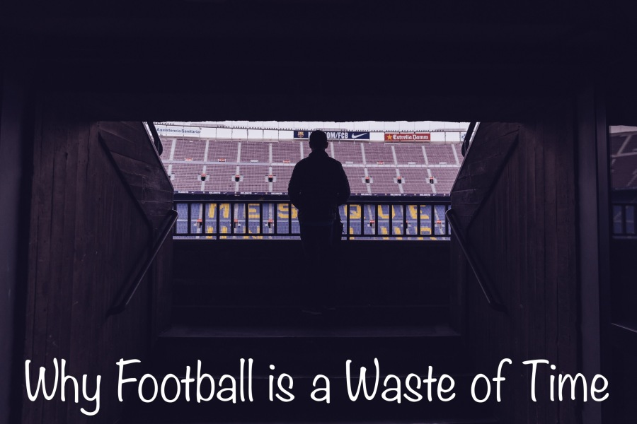 Why Football is a Waste of Time