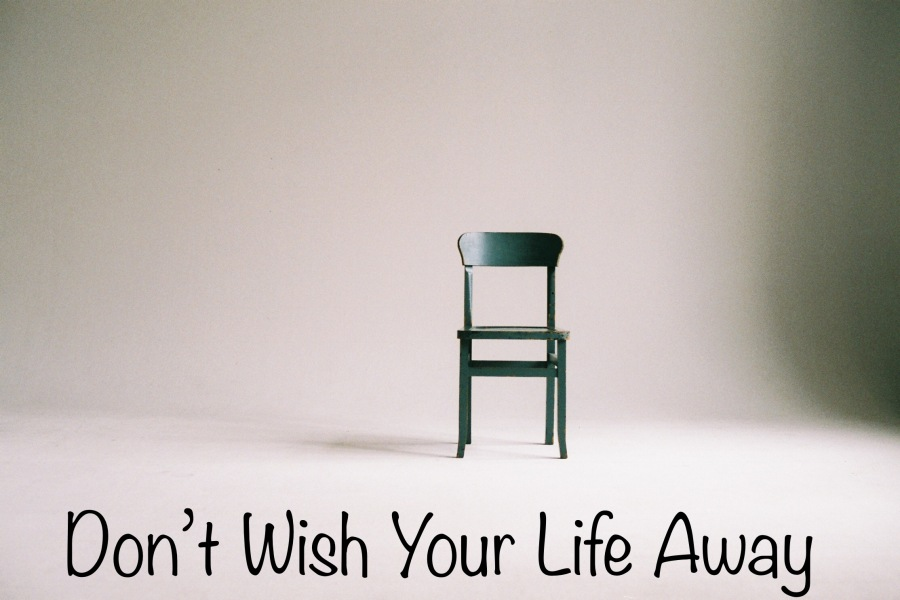 Don't Wish Your LifeAway