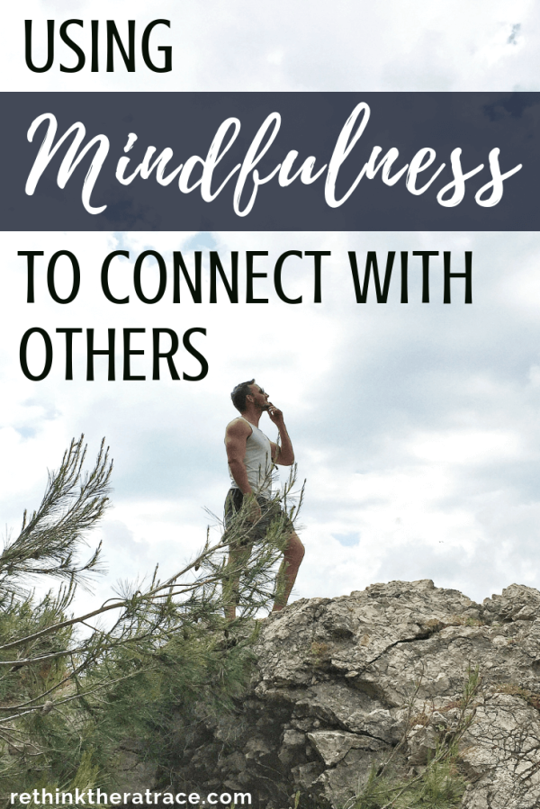 Using Mindfulness To Connect With Others